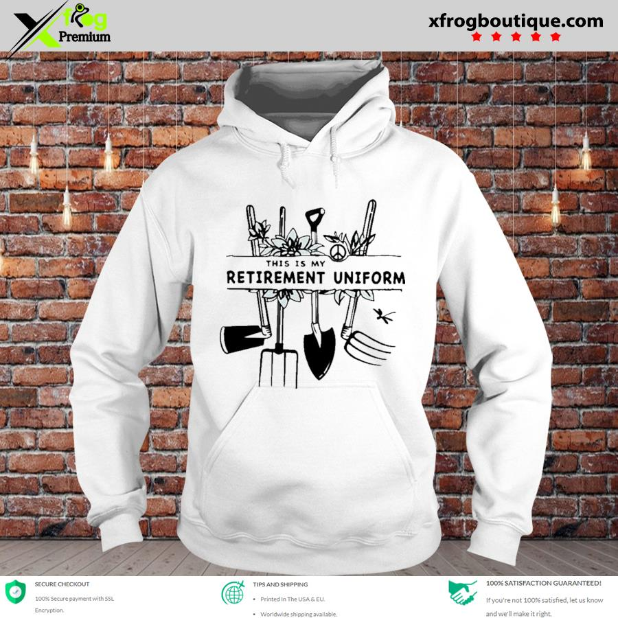 Awesome equipment garden this is my retirement uniform s hoodie