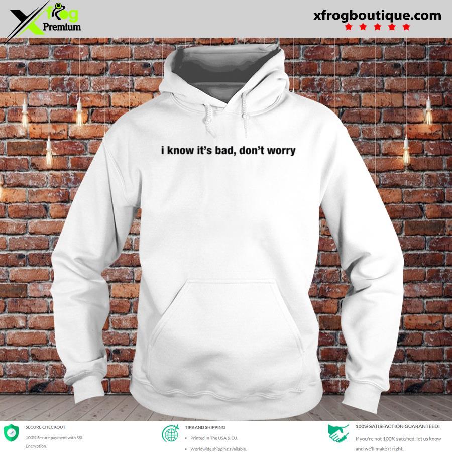 Best i know it's bad don't worry dojacat I know it's bad don't worry s hoodie