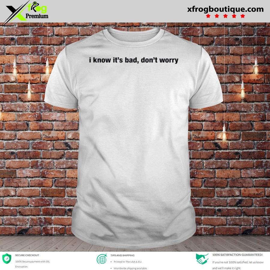 Best i know it's bad don't worry dojacat I know it's bad don't worry shirt