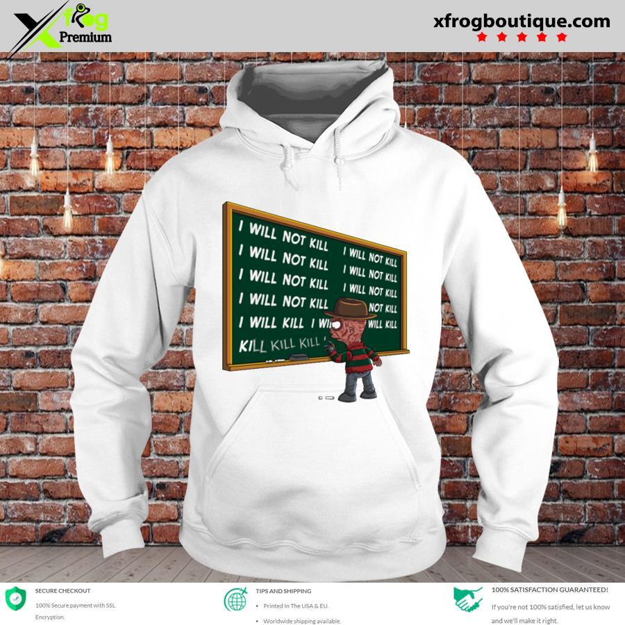 Premium freddy krueger writing I will not kill on board s hoodie